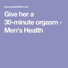 Give her a 30-minute orgasm - Men's Health