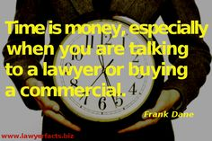Time is money, especially when you are talking to a lawyer or buying a commercial. Frank Dane #lawyer #quotes #time #money