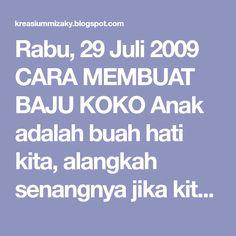 Rabu, 29 Juli 2009 CARA MEMBUAT BAJU KOKO Anak adalah buah hati kita, alangkah senangnya jika kita dapat membuatkan baju untuk anak kita se... Koko