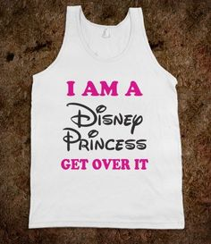 I Am Disney Princess (Get Over It Tank) - Text Based Humor - Skreened T-shirts, Organic Shirts, Hoodies, Kids Tees, Baby One-Pieces and Tote Bags