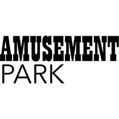 Amusement Park text ❤ liked on Polyvore featuring text, words, print, phrase, quotes and saying