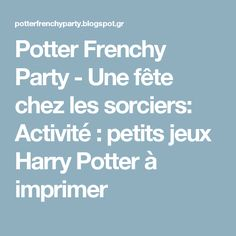 Potter Frenchy Party - Une fête chez les sorciers: Activité : petits jeux Harry Potter à imprimer