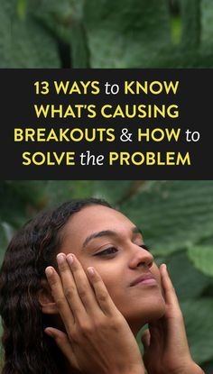 13 Ways To Know What's Causing Breakouts & How to Solve the Problem