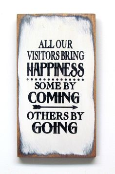 Wood Signs All Our Visitors Bring Happiness Some By Coming Others By Going, Funny Wood Sign Funny Wood Signs, Wood Signs Sayings, Diy Signs, Sign Quotes, Wooden Signs, Old Wood Signs, Qoutes, Painted Signs, Quotable Quotes