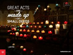 Great acts are made up of small deeds