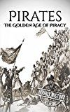 Free Kindle Book -   Pirates: The Golden Age of Piracy: A History From Beginning to End (Buccaneer, Blackbeard, Grace o Malley, Henry Morgan)