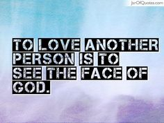 To love another person is to see the face of God.  #quotes #love #sayings #inspirational #motivational #words #quoteoftheday #positive