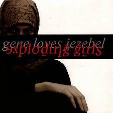 GENE LOVES JEZEBEL - Exploding Girls