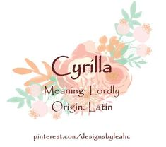 Baby Girl Name: Cyrilla. | Meaning: Lordly. | Origin: Latin. | www.pinterest.com/designsbyleahc | #cyrilla #babyname #babynames #babygirlname #babygirlnames #vintagebabynames #designsbyleahc
