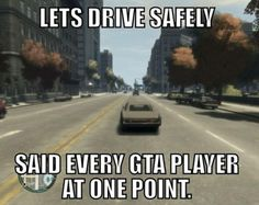 I've done this at least once in every GTA
