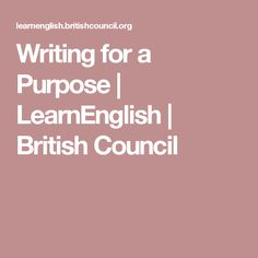 Writing for a Purpose | LearnEnglish | British Council