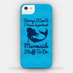 Sorry I Can't I Have Important Mermaid...   iPhone Cases, Samsung Galaxy Cases and Phone Skins   HUMAN