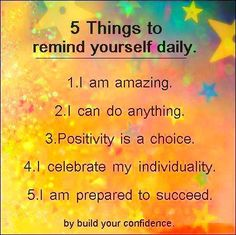 Things To Remind Yourself Daily 5 Things To Remind Yourself Daily. Great for kids to read everyday too for their own self talk. Back to Things To Remind Yourself Daily. Great for kids to read everyday too for their own self talk. Back to school! Quotes To Live By, Me Quotes, Motivational Quotes, Inspirational Quotes, Happy Quotes, Famous Quotes, Positive Thoughts, Positive Vibes, Positive Quotes