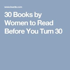 30 Books by Women to Read Before You Turn 30