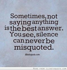 Sometimes, not saying anything is the best answer.