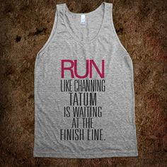 Run like Channing Tatum Finish Line! LOVE this shirt. It is mine