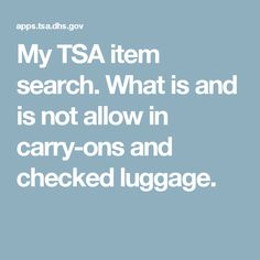 My TSA item search. What is and is not allow in carry-ons and checked luggage.