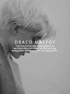 Its not Draco's fault he turned out like that he grew up with pure bloods and where taught that pure bloods are great and special.