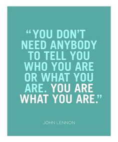 john lennon, quote, what you are, who you are, inspiration.1