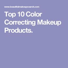 Top 10 Color Correcting Makeup Products.