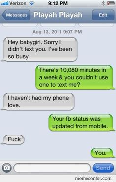 """I hate that when someone doesn't text you back, yet they are able to update facebook Via phone. WE ARN""""T STUPID!"""