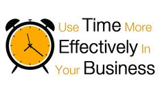 Use Time More Effectively In Your Business