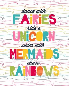 Dance with Fairies, Ride a Unicorn, Swim with Mermaids, Chase Rainbows. Fun printable for nursery, childs room or playroom. Party Unicorn, Rainbow Unicorn, Unicorn Birthday Parties, Happy Birthday, Planet Poster, Motivacional Quotes, Quotes Kids, Unicorns And Mermaids, Birthday Quotes