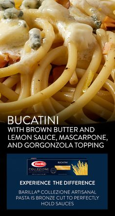Add a gourmet twist to your weeknight dinner rotation with this comforting dish. Save our recipe for Collezione Bucatini with delicious brown butter and lemon sauce, creamy mascarpone and Gorgonzola cheese topping.