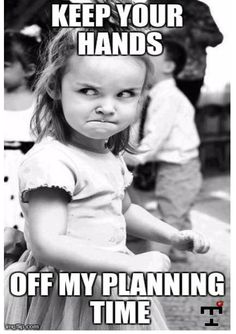 Keep Your Hands Off My Planning Time - Teacher Habits