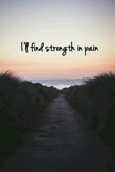 I'ff find streng th in pain