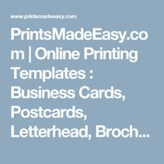 PrintsMadeEasy.com | Online Printing Templates : Business Cards, Postcards, Letterhead, Brochures, Address Labels, Flyers