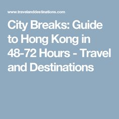 City Breaks: Guide to Hong Kong in 48-72 Hours - Travel and Destinations