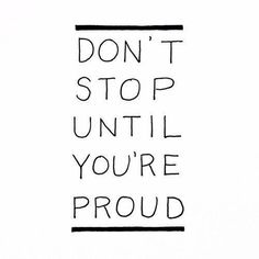 Proud * Your Daily Brain Vitamin v2.16.15 | Are you proud yet? Then don't stop until you are. | Motivational | Inspirational | Quotes | Quote of the Day | Words of Wisdom | Advice | Love | Life