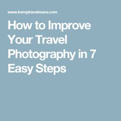 How to Improve Your Travel Photography in 7 Easy Steps