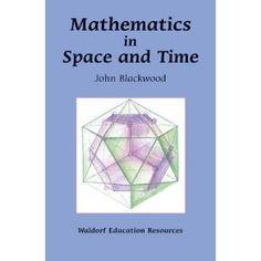 Waldorf ~ grade ~ Resources ~ Mathematics in Space And Time ~ John Blackwood 8th Grade Science, Rudolf Steiner, Waldorf Education, Eighth Grade, Word Study, Education System, Teaching Math, Maths, Mathematics