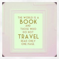 """""""The world is a book and those who do not travel only read one page"""""""