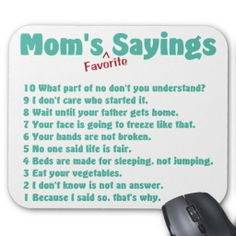 Mom's Favorite Sayings. I think I've said every one of these! Funny Mom Quotes, Great Quotes, Me Quotes, Mom Sayings, Mommy Quotes, Qoutes, Family Quotes, Daughter Quotes, Teacher Sayings