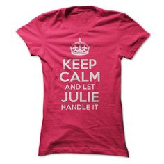 Keep Calm and let Julie handle it T Shirts, Hoodies. Get it now ==► https://www.sunfrog.com/Funny/Keep-Calm-and-let-Julie-handle-it-ladies.html?41382