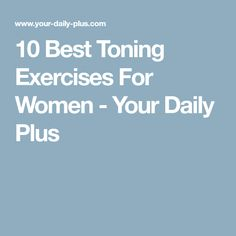 10 Best Toning Exercises For Women - Your Daily Plus