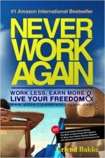 Never Work Again - http://www.source4.us/never-work-again/