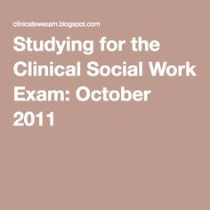 Studying for the Clinical Social Work Exam: October 2011