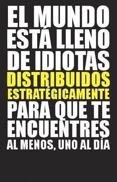 """""""El #Mundo esta lleno de #Idiotas distribuidos estratégicamente para que te encuentres al menos, uno al día"""". #Citas #Frases @candidman"""