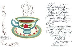 I wish I was the china cup, from which you drink your tea...Then every time you take a sip, it would mean a kiss from me............nice
