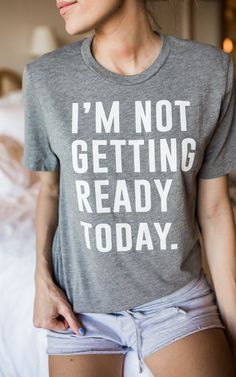 I'm Not Getting Ready Today Tee