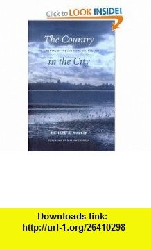 The Country in the City The Greening of the San Francisco Bay Area (Weyerhaeuser Environmental ) (9780295988153) Richard A. Walker, William Cronon , ISBN-10: 0295988150  , ISBN-13: 978-0295988153 ,  , tutorials , pdf , ebook , torrent , downloads , rapidshare , filesonic , hotfile , megaupload , fileserve