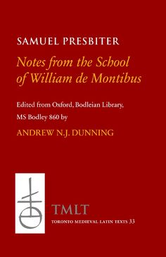 Notes from the school of William de Montibus = Collecta ex diuersis auditis in scola magistri Willelmi de Monte / Samuel Presbiter