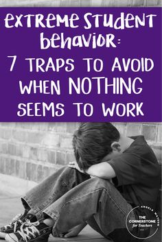 Dealing with bad student behavior? Here are 7 traps of extreme behavior issues that you'd want to avoid when NOTHING seems to work.
