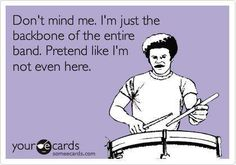 Don't mind me...I'm just the backbone of the entire band!