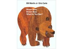 Ages 0-3: <i>Brown Bear, Brown Bear, What Do You See?</i> by Bill Martin