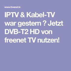 IPTV & Kabel-TV war gestern ▷ Jetzt DVB-T2 HD von freenet TV nutzen!